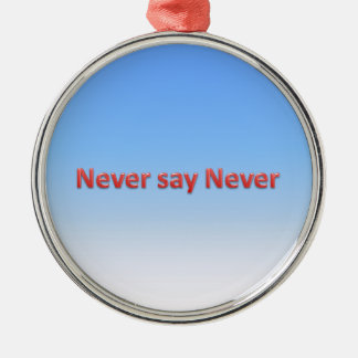 Never say never metal ornament