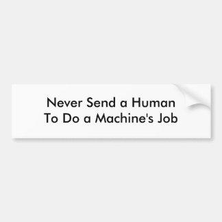 Never Send a HumanTo Do a Machine's Job Bumper Stickers