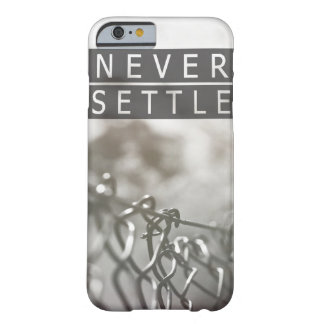 Never Settle Barely There iPhone 6 Case