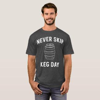 Never skip keg day funny beer humor T-Shirt