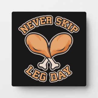 Never Skip Leg Day - Chicken Drumstick - Funny Plaque