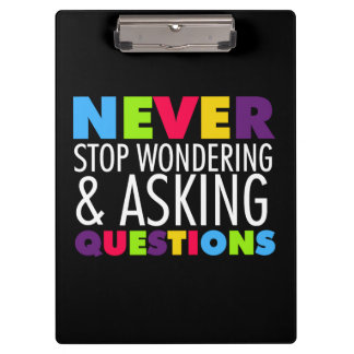 Never Stop Asking Questions Clipboard