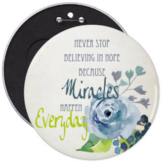 NEVER STOP BELIEVING IN HOPE MIRACLES EVERYDAY 6 CM ROUND BADGE