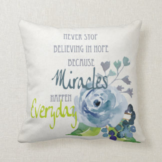 NEVER STOP BELIEVING IN HOPE MIRACLES EVERYDAY CUSHION