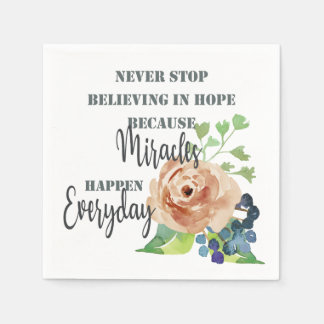 NEVER STOP BELIEVING IN HOPE MIRACLES EVERYDAY DISPOSABLE NAPKIN