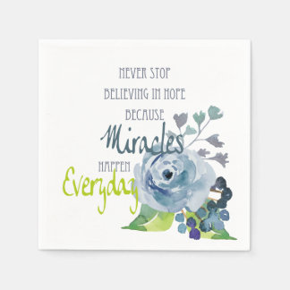 NEVER STOP BELIEVING IN HOPE MIRACLES EVERYDAY DISPOSABLE SERVIETTE