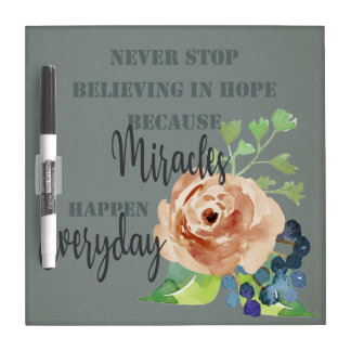 NEVER STOP BELIEVING IN HOPE MIRACLES EVERYDAY DRY ERASE BOARD