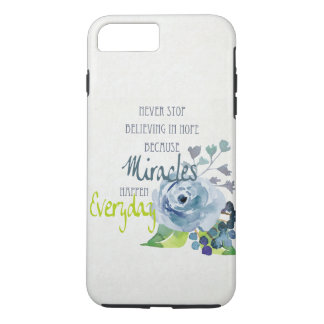 NEVER STOP BELIEVING IN HOPE MIRACLES EVERYDAY iPhone 8 PLUS/7 PLUS CASE