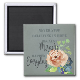 NEVER STOP BELIEVING IN HOPE MIRACLES EVERYDAY MAGNET