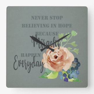 NEVER STOP BELIEVING IN HOPE MIRACLES EVERYDAY SQUARE WALL CLOCK