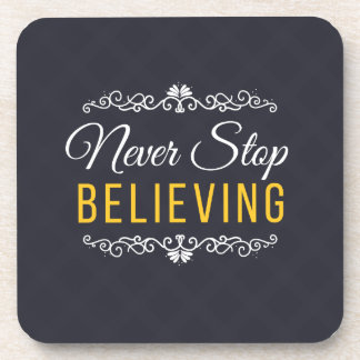 Never Stop Believing Inspirational Design Drink Coasters