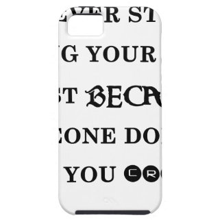 never stop doing your best just because someone do case for the iPhone 5