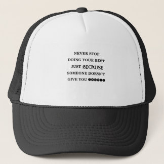 never stop doing your best just because someone do trucker hat