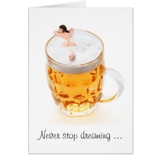 Never stop dreaming of beer card