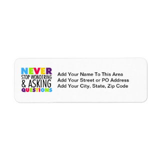 Never Stop Wondering and Asking Questions Return Address Label