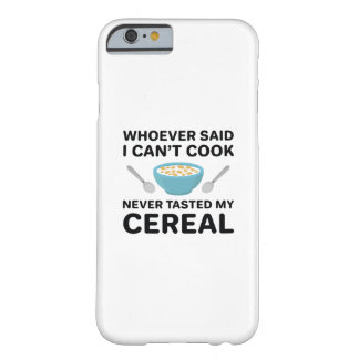 Never Tasted My Cereal Barely There iPhone 6 Case