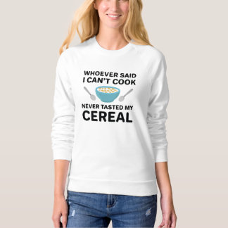 Never Tasted My Cereal Sweatshirt