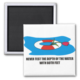 Never test the depth of the water with both feet refrigerator magnet