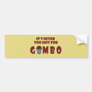 Never Too Hot For Gumbo Louisiana Bumper Sticker