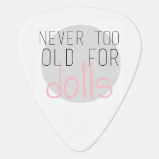 Never too old for dolls guitar pick