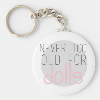 Never too old for dolls key ring