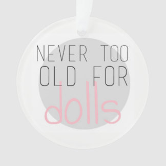 Never too old for dolls ornament