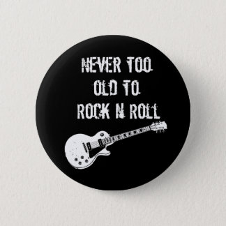 Never Too Old To Rock N Roll (dark) 6 Cm Round Badge