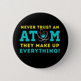 Never trust a Atom, They Make up Everything 6 Cm Round Badge