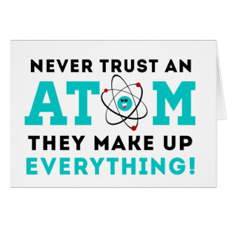 Never trust a Atom, They Make up Everything Card