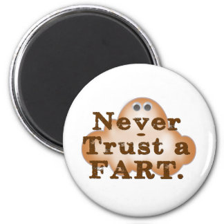 Never Trust a Fart 6 Cm Round Magnet