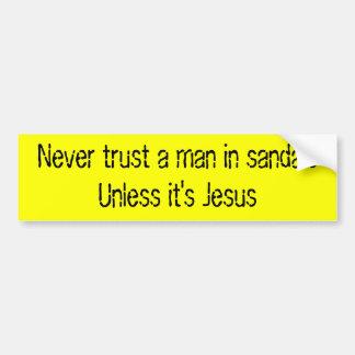 Never trust a man in sandalsUnless it's Jesus Bumper Sticker