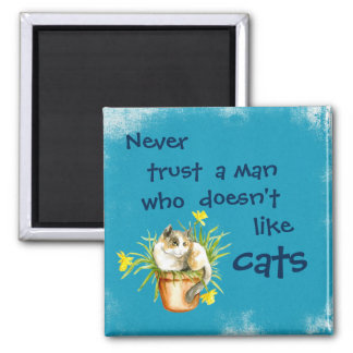 Never trust a man who doesn't like cats square magnet