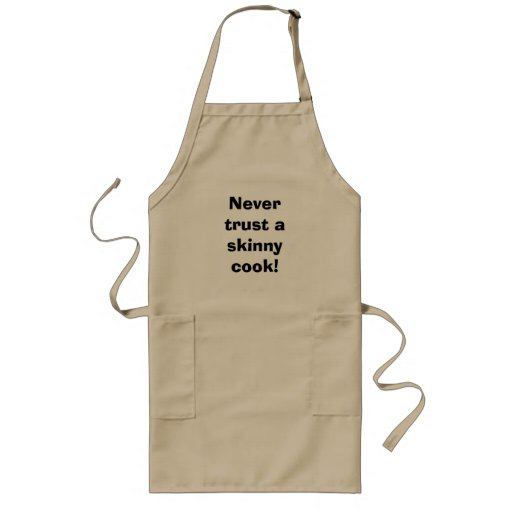 Never trust a skinny cook! long apron