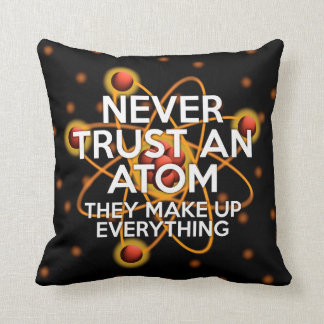 NEVER TRUST AN ATOM cushion pillow