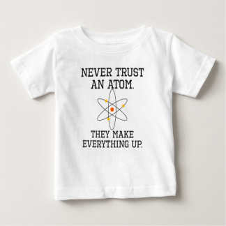 Never Trust An Atom - Funny Science Baby T-Shirt