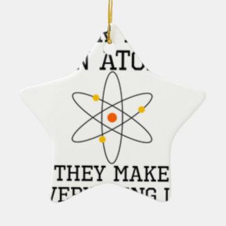 Never Trust An Atom - Funny Science Ceramic Ornament