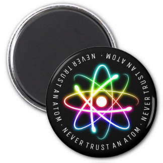 Never Trust an Atom | Funny Science Gifts 6 Cm Round Magnet