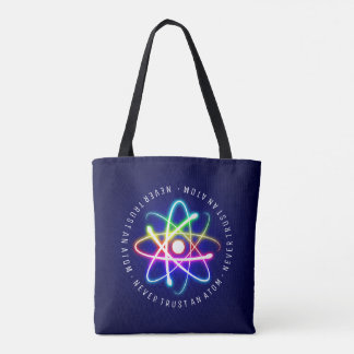 Never Trust an Atom | Funny Science Gifts Tote Bag