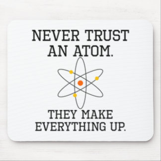 Never Trust An Atom - Funny Science Mouse Pad