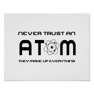 Never Trust an Atom They Make Up Everything Poster