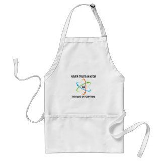 NEVER TRUST AN ATOM THEY MAKE UP EVERYTHING STANDARD APRON
