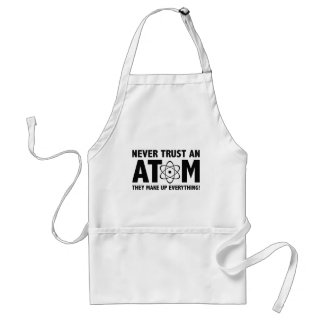 Never Trust An Atom. They Make Up Everything. Standard Apron