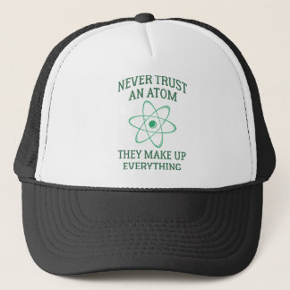 Never Trust An Atom Trucker Hat