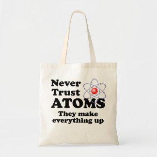 Never Trust Atoms Tote Bags