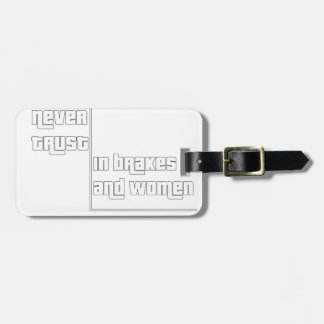 Never trust in brakes and women luggage tag