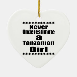 Never Underestimate A Tanzanian Girlfriend Ceramic Heart Decoration