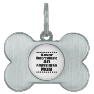Never Underestimate Abyssinian Mom Pet Name Tag