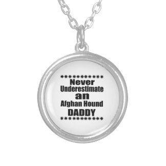 Never Underestimate Afghan Hound Daddy Silver Plated Necklace