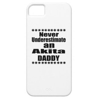 Never Underestimate Akita Daddy iPhone 5 Cover