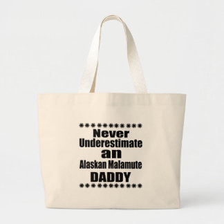 Never Underestimate Alaskan Malamute Daddy Large Tote Bag